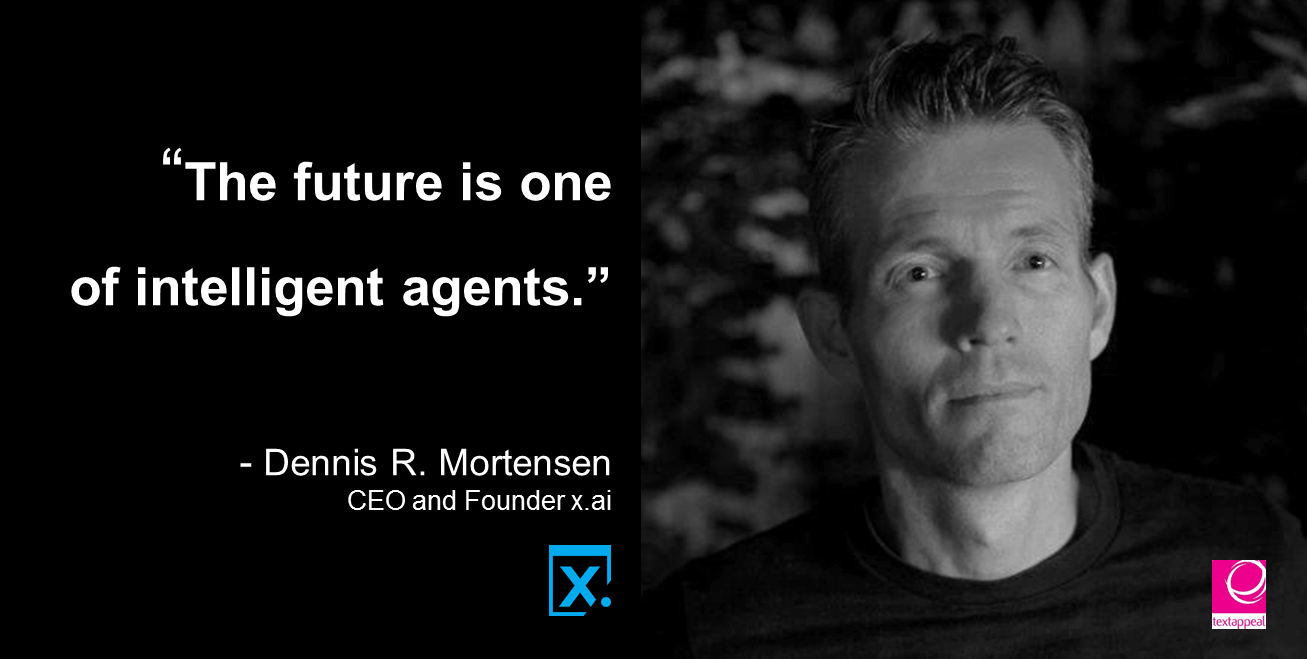 quote dennis r. mortensen ceo and founder x.ai artificial intelligence interviewed by textappeal
