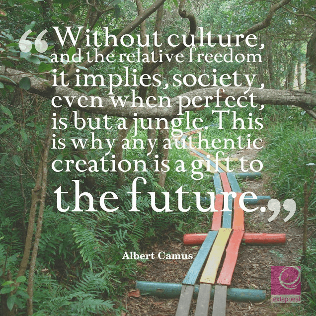 culture quote - Without culture, and the relative freedom it implies, society, even when perfect, is but a jungle. This is why any authentic creation is a gift to the future.
