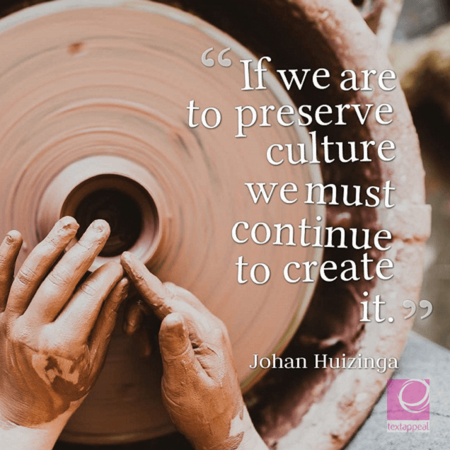 culture quote - If we are to preserve culture we must continue to create it.