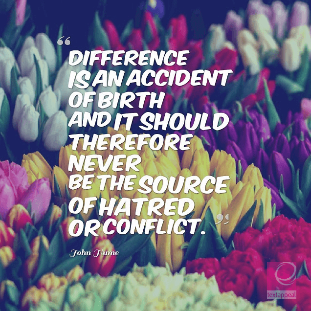 "culture quote - ""Difference is of the essence of humanity. Difference is an accident of birth and it should therefore never be the source of hatred or conflict. The answer to difference is to respect it. Therein lies a most fundamental principle of peace: respect for diversity."""