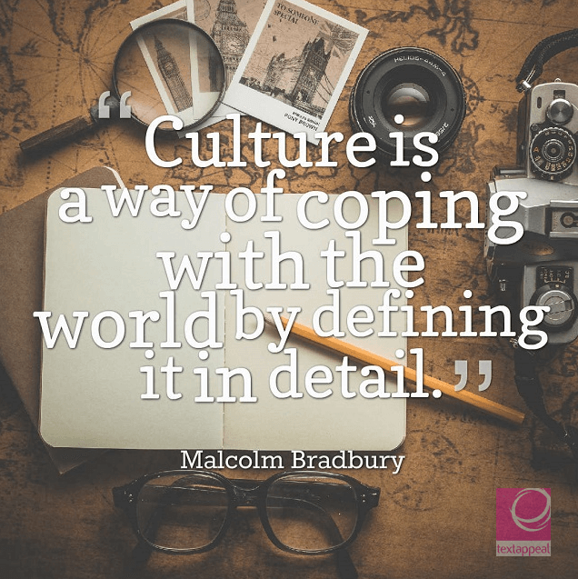 culture quote - Culture is a way of coping with the world by defining it in detail.