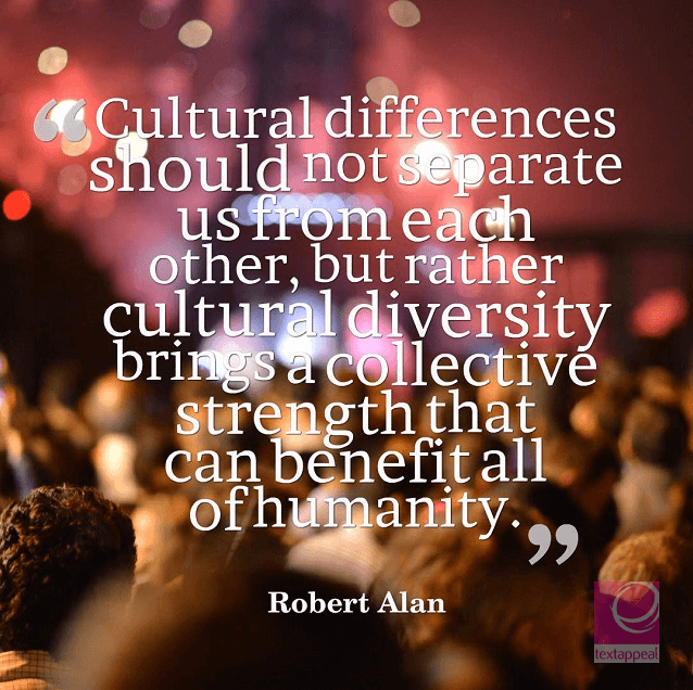 "culture quote - ""Cultural differences should not separate us from each other, but rather cultural diversity brings a collective strength that can benefit all of humanity."